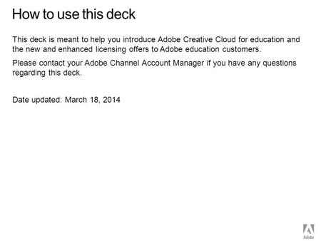 © 2014 Adobe Systems Incorporated. All Rights Reserved. How to use this deck This deck is meant to help you introduce Adobe Creative Cloud for education.
