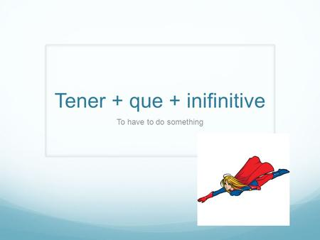Tener + que + inifinitive To have to do something.