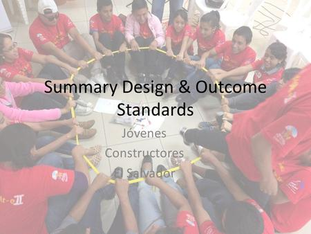 Summary Design & Outcome Standards Jóvenes Constructores El Salvador.