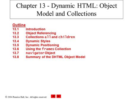  2004 Prentice Hall, Inc. All rights reserved. Chapter 13 - Dynamic HTML: Object Model and Collections Outline 13.1 Introduction 13.2 Object Referencing.