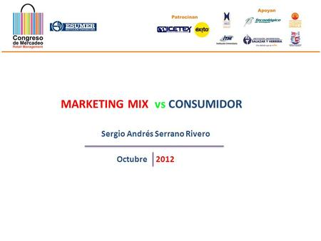 MARKETING MIX vs CONSUMIDOR Sergio Andrés Serrano Rivero Octubre2012.