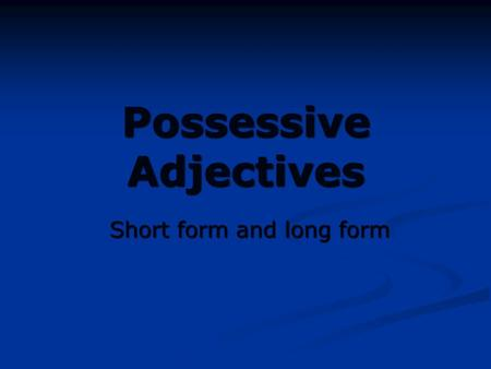 Possessive Adjectives Short form and long form. 4 Ways to Express Possession 1)Tener=To have 1)Tener=To have Tengo| Tenemos Tienes| Ten éis Tiene| Tienen.