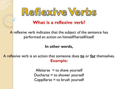What is a reflexive verb? A reflexive verb indicates that the subject of the sentence has performed an action on himself/herself/itself. In other words,