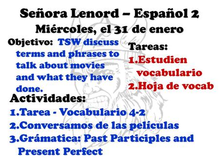 Señora Lenord – Español 2 Miércoles, el 31 de enero Objetivo: TSW discuss terms and phrases to talk about movies and what they have done. Tareas: 1.Estudien.
