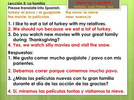 Lección 3: La familia Please translate into Spanish: turkey: el pavo / el guajolote the snow: la nieve the movie: la películas new: nuevo/a 1.I like to.