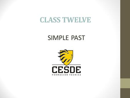 CLASS TWELVE SIMPLE PAST. AFFIRMATIVE I played on the computer he studied English she did the English tasks it took the test We you closed the program.