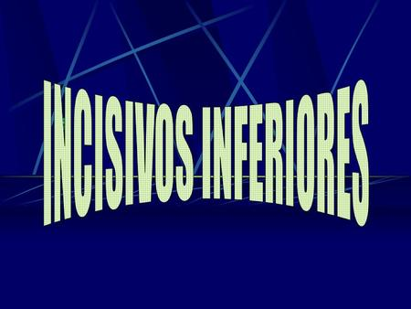 INCISIVOS INFERIORES.