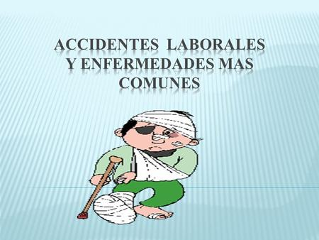 ACCIDENTES LABORALES Y ENFERMEDADES MAS COMUNES