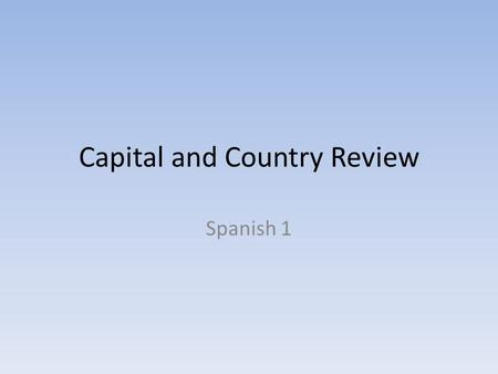 Capital and Country Review Spanish 1. I will give the country…. The next slide will have the capital….