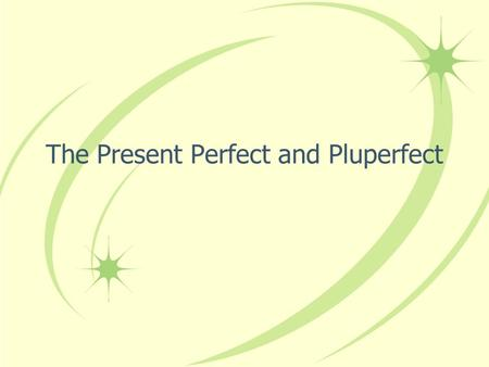 The Present Perfect and Pluperfect The Present Perfect In English we form the present perfect tense by combining have or has with the past participle.