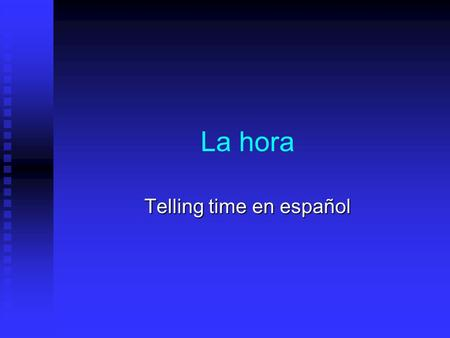 La hora Telling time en español Telling time ON the hour... Use this formula: Es la una (o'clock=En Punto) Son las (2-12)/(o'clock=En Punto).-It's ?