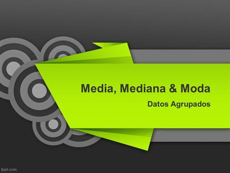Media, Mediana & Moda Datos Agrupados.