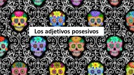Los adjetivos posesivos. ¿Recuerdas? You already know a different type of possessive adjective. They agree in gender and number with the nouns they describe.