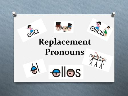 Replacement Pronouns. Which subject pronoun from the word bank would take the place of the following people? He She We They You guys/all Maria.