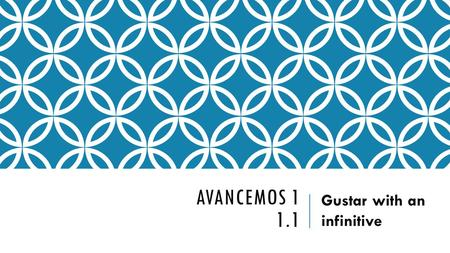 AVANCEMOS 1 1.1 Gustar with an infinitive. GUSTAR WITH AN INFINITIVE We use the verb GUSTAR to talk about what people like to do in Spanish. This verb.