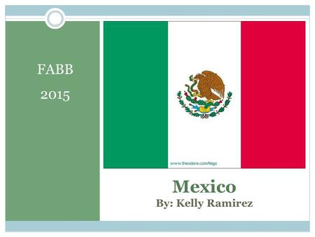Mexico By: Kelly Ramirez