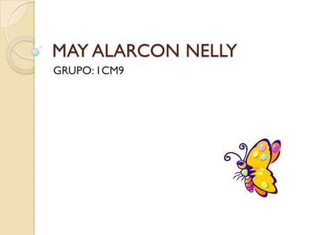 MAY ALARCON NELLY GRUPO: 1CM9.