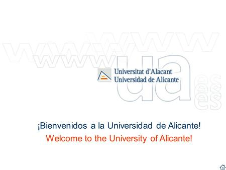 ¡Bienvenidos a la Universidad de Alicante! Welcome to the University of Alicante! ¡Bienvenidos a la Universidad de Alicante! Welcome to the University.