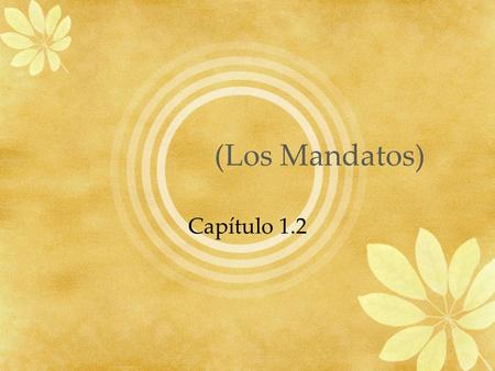 (Los Mandatos) Capítulo 1.2. I command you to… Mandatos afirmativos informales Informal tú commands.