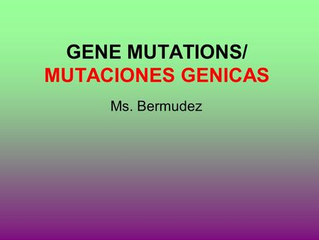 GENE MUTATIONS/ MUTACIONES GENICAS Ms. Bermudez. What are Mutations? Que es una mutación? Changes in the genetic material (DNA) Cambios en el material.