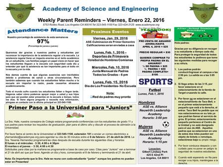 Academy of Science and Engineering Weekly Parent Reminders – Viernes, Enero 22, 2016 5753 Rodeo Road, Los Angeles CA 90016 Tel 323-545-1100 Fax 323-424-3125.