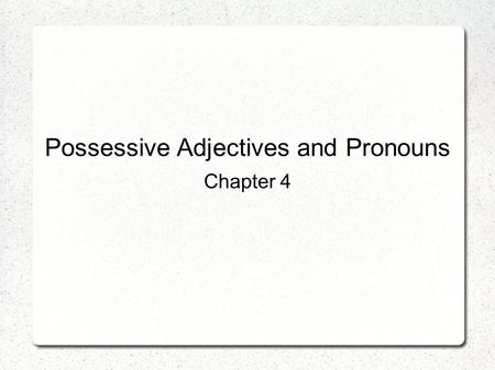 Possessive Adjectives and Pronouns Chapter 4. Stressed possessive adjectives Masculine Feminine mío(s) mía(s) my; (of) mine tuyo(s) tuya(s) your; (of)