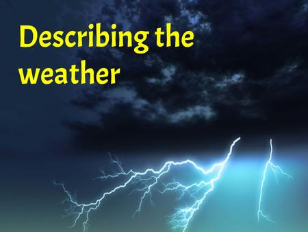 Describing the weather. Describing the weather using hace (hacer)... Use hace (hacía, past tense) to describe the following weather: hace (hacía) (mucho)