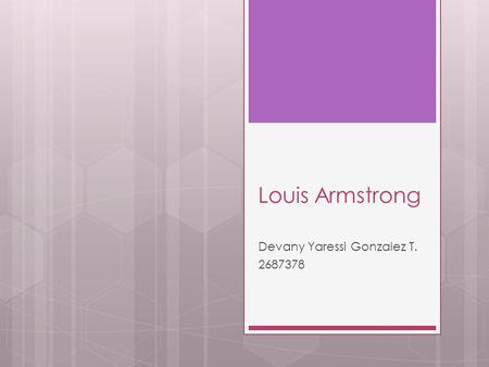 Louis Armstrong Devany Yaressi Gonzalez T. 2687378.
