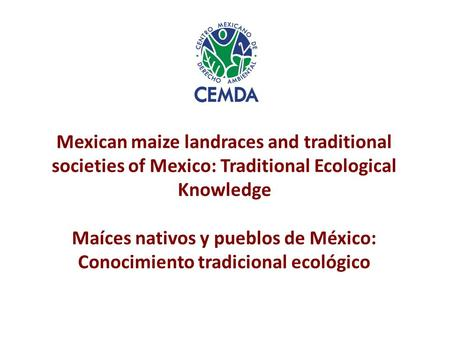Mexican maize landraces and traditional societies of Mexico: Traditional Ecological Knowledge Maíces nativos y pueblos de México: Conocimiento tradicional.