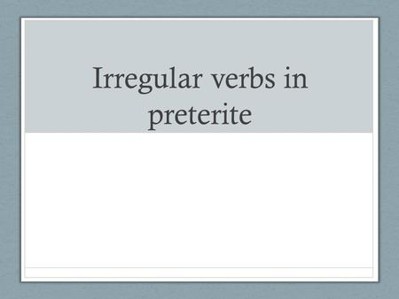 "Irregular verbs in preterite. Preterite verbs with ""y"" changes When a verb's stem ends in a vowel, they need a ""y"" in the él, ella, ud. and the ellos,"