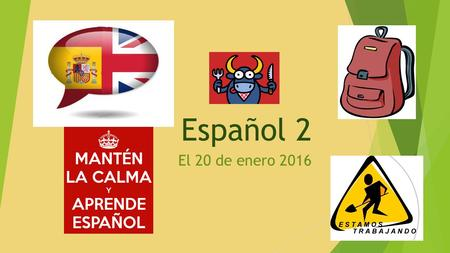 Español 2 El 20 de enero 2016. Proyecto de Cultura: Participación REMINDER:  SWIFT WEBSITE (guidelines)  Turn in by the end of the SEMESTER  Examen.