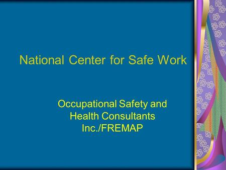 National Center for Safe Work Occupational Safety and Health Consultants Inc./FREMAP.