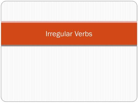 Irregular Verbs. Dar - to give Decir - to say/tell Poner - to put Salir - to leave Traer - to bring Venir - to come.