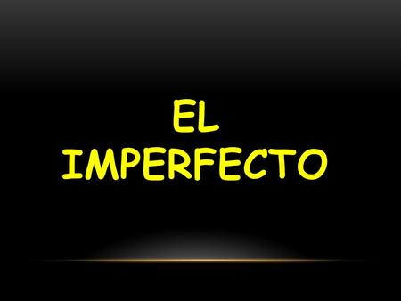 "EL IMPERFECTO We use the imperfect to talk about actions that happened repeatedly in the past. In English we often say ""used to"" or ""would"" to express."