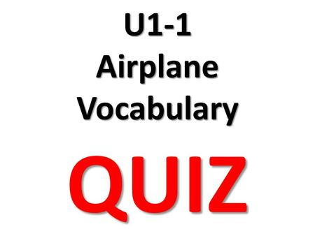 U1-1 Airplane Vocabulary QUIZ 1. 2. 3. 4. 5.