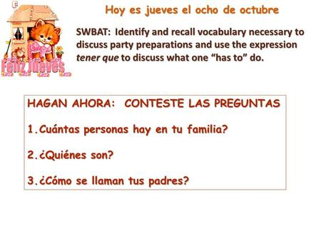 Hoy es jueves el ocho de octubre SWBAT: Identify and recall vocabulary necessary to discuss party preparations and use the expression tener que to discuss.