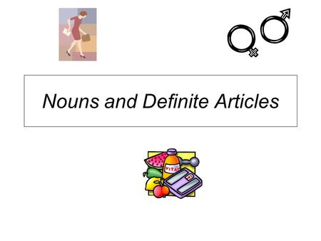 "Nouns and Definite Articles. Nouns in Spanish Nouns have gender and number in Spanish -masculine nouns (usually end in an ""o"") -feminine nouns (usually."