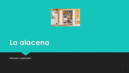 La alacena Kitchen cupboard 1. El armario  Closet (house)  Locker (school)  Closet (house)  Locker (school) 2.