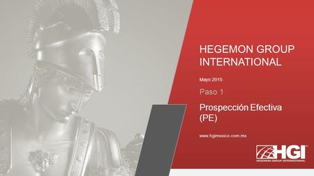 Mayo 2015 www.hgimexico.com.mx Paso 1 HEGEMON GROUP INTERNATIONAL Prospección Efectiva (PE)