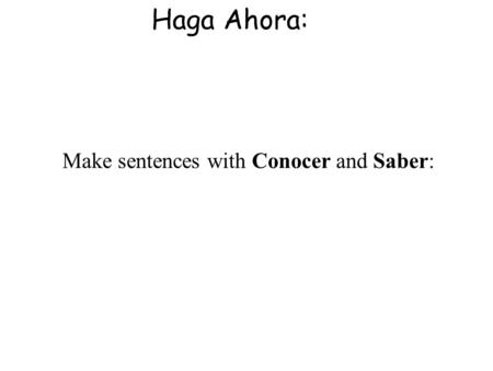 Haga Ahora: Make sentences with Conocer and Saber: