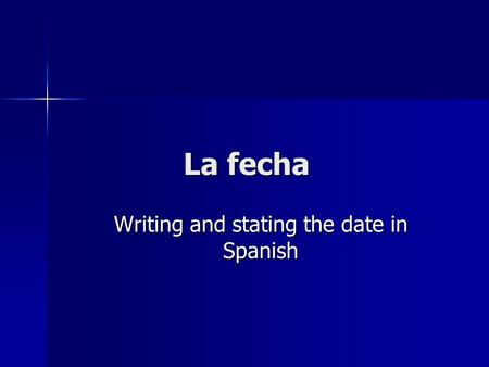 La fecha Writing and stating the date in Spanish.