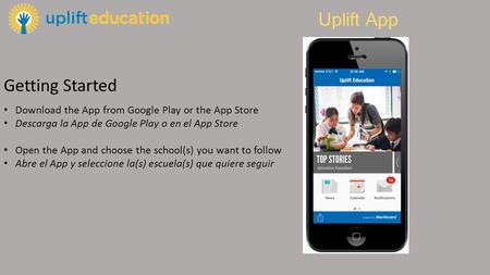 Getting Started Download the App from Google Play or the App Store Descarga la App de Google Play o en el App Store Open the App and choose the school(s)