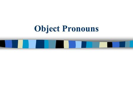 Object Pronouns. Object Pronouns tell what happens to whom. SingularPlural Me – meNos – us Te - yourOs - your (informal) Le - him, her, it, youLes - their.