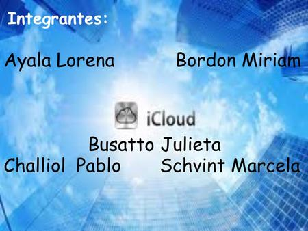 Integrantes: Ayala Lorena Bordon Miriam Busatto Julieta Challiol Pablo Schvint Marcela.