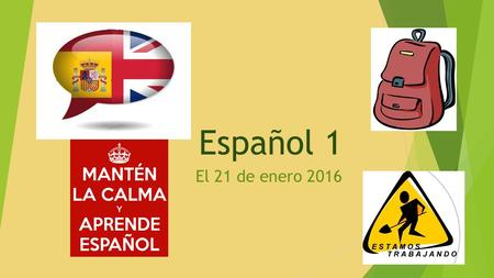 Español 1 El 21 de enero 2016. Proyecto de Cultura: Participación REMINDER:  SWIFT WEBSITE (guidelines)  Turn in by the end of the SEMESTER  Examen.