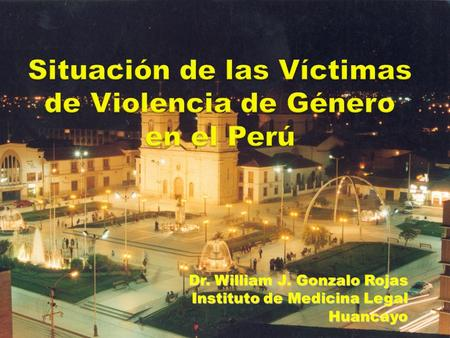 Dr. William J. Gonzalo Rojas Instituto de Medicina Legal Huancayo.