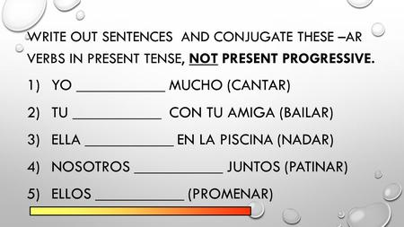 WRITE OUT SENTENCES AND CONJUGATE THESE –AR VERBS IN PRESENT TENSE, NOT PRESENT PROGRESSIVE. 1)YO ___________ MUCHO (CANTAR) 2)TU ___________ CON TU AMIGA.