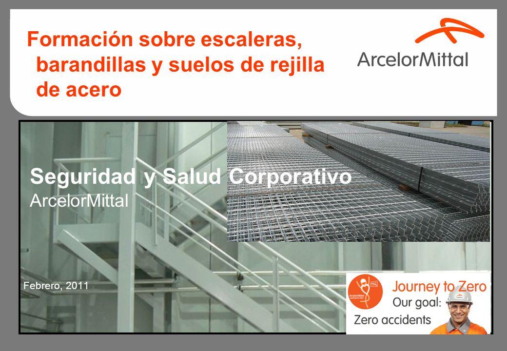 Seguridad y Salud Corporativo ArcelorMittal Febrero, 2011 Formación sobre escaleras, barandillas y suelos de rejilla de acero