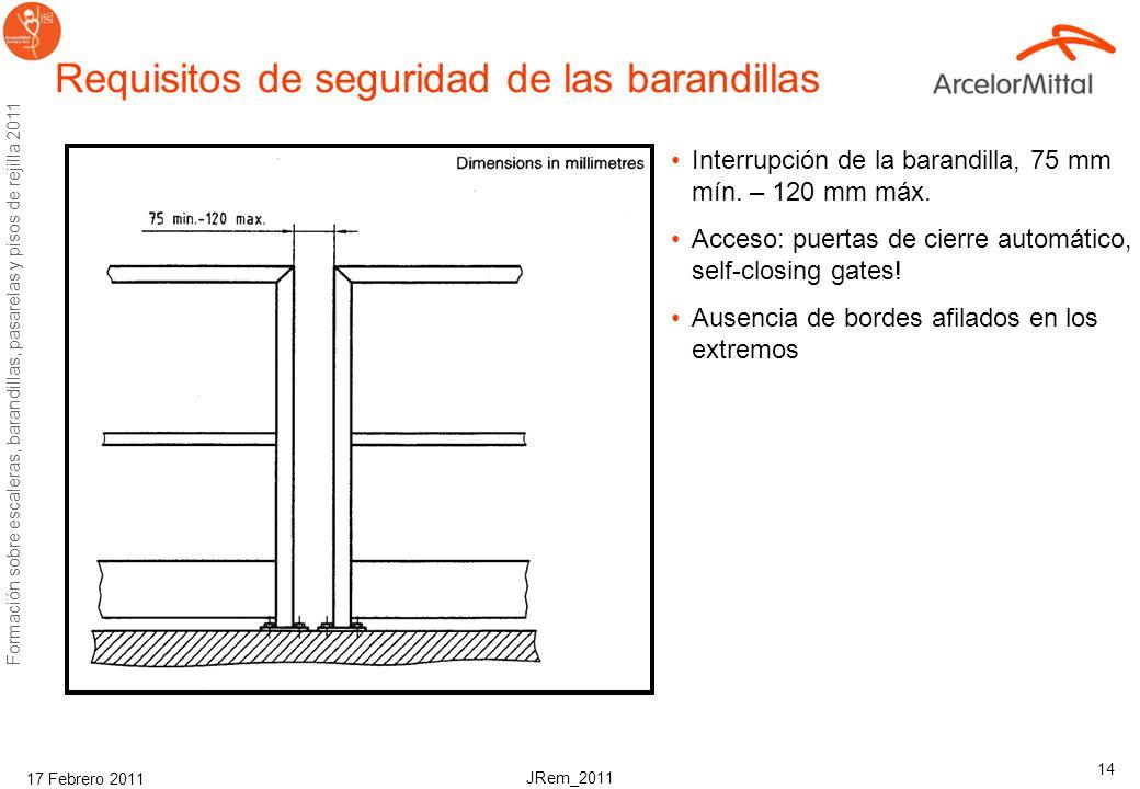JRem_2011 Formación sobre escaleras, barandillas, pasarelas y pisos de rejilla 2011 17 Febrero 2011 14 Requisitos de seguridad de las barandillas Interrupción de la barandilla, 75 mm mín.