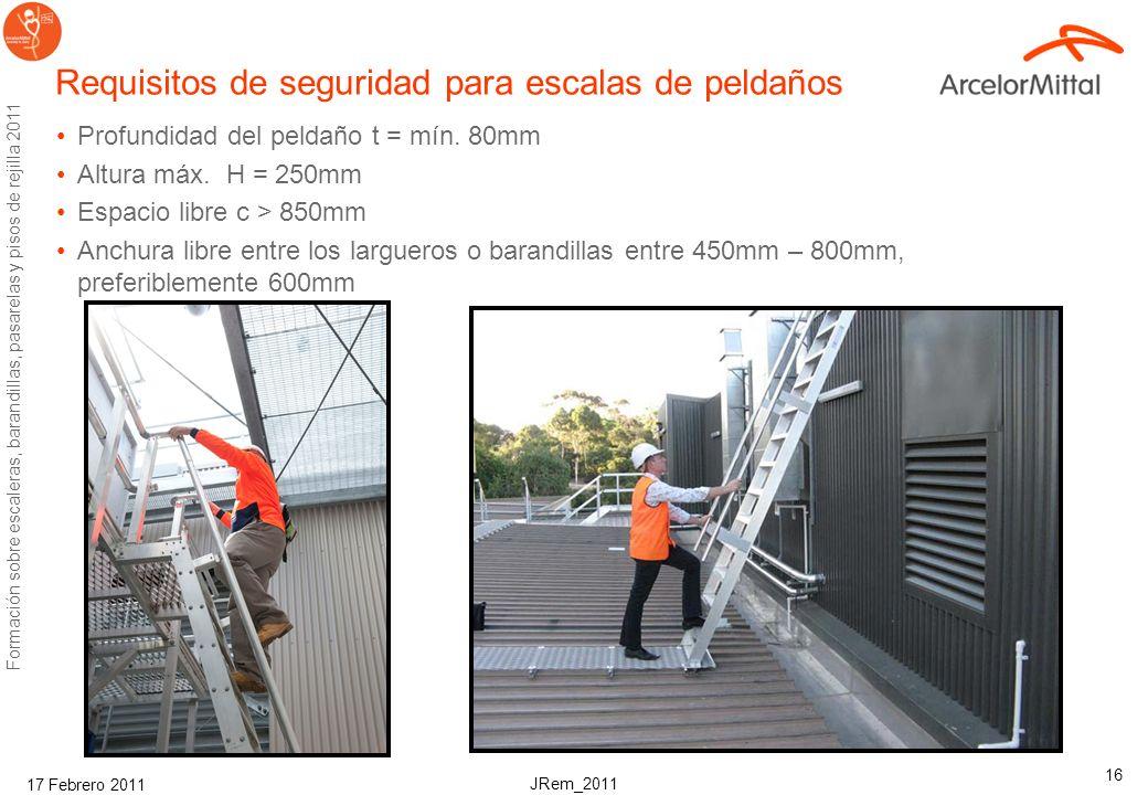 JRem_2011 Formación sobre escaleras, barandillas, pasarelas y pisos de rejilla 2011 17 Febrero 2011 16 Requisitos de seguridad para escalas de peldaños Profundidad del peldaño t = mín.